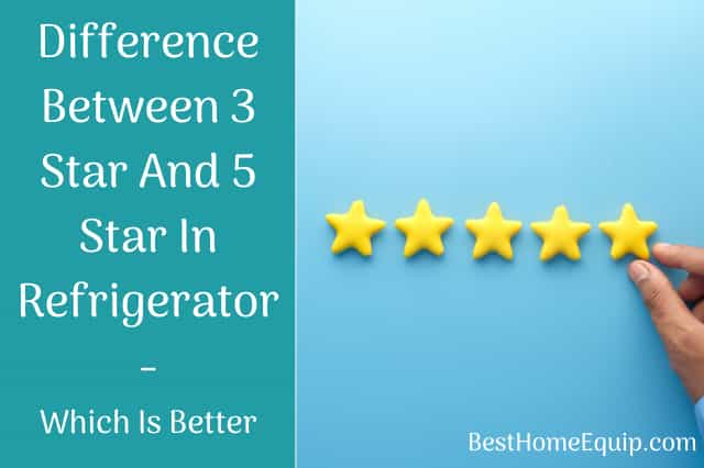 Difference Between 3 Star And 5 Star In Refrigerator